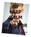 KEEP CALM AND WAIT FOR IT ................ - Personalised Poster large