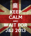 KEEP CALM AND WAIT FOR J&J 2013 - Personalised Poster large