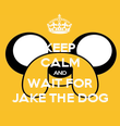 KEEP CALM AND WAIT FOR JAKE THE DOG - Personalised Poster large