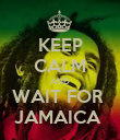 KEEP CALM AND WAIT FOR  JAMAICA  - Personalised Poster large