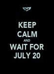 KEEP CALM AND WAIT FOR JULY 20 - Personalised Poster large