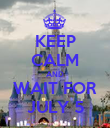 KEEP CALM AND WAIT FOR JULY 5 - Personalised Poster large