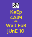 KeEp cAlM aNd Wait FoR jUnE 10 - Personalised Poster large