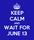 KEEP CALM AND WAIT FOR JUNE 13 - Personalised Poster large