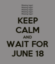 KEEP CALM AND WAIT FOR JUNE 18 - Personalised Poster large