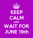 KEEP CALM AND WAIT FOR JUNE 19th - Personalised Poster large