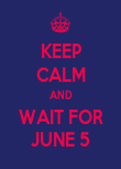 KEEP CALM AND WAIT FOR JUNE 5 - Personalised Poster large