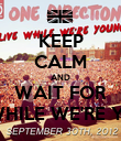 """KEEP CALM AND WAIT FOR """"LIVE WHILE WE'RE YOUNG"""" - Personalised Poster large"""