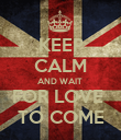 KEEP CALM AND WAIT  FOR LOVE  TO COME - Personalised Poster large