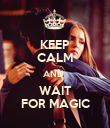 KEEP CALM AND  WAIT FOR MAGIC - Personalised Poster large
