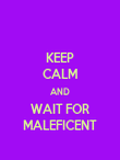 KEEP CALM AND WAIT FOR MALEFICENT - Personalised Poster large