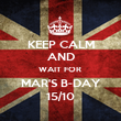 KEEP CALM AND WAIT FOR  MAR'S B-DAY 15/10 - Personalised Poster large