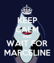 KEEP CALM AND WAIT FOR MARCELINE - Personalised Poster large