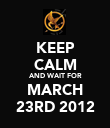 KEEP CALM AND WAIT FOR MARCH 23RD 2012 - Personalised Poster large
