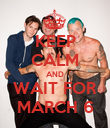 KEEP CALM AND WAIT FOR MARCH 6 - Personalised Poster large