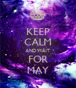 KEEP CALM AND WAIT FOR MAY - Personalised Poster large