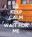 KEEP CALM AND WAIT FOR ME - Personalised Poster large