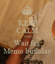 KEEP CALM AND Wait for  Memo birthday - Personalised Poster large