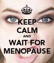 KEEP CALM AND WAIT FOR MENOPAUSE - Personalised Poster large