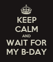 KEEP CALM AND WAIT FOR MY B-DAY - Personalised Poster large