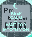KEEP CALM AND WAIT FOR MYOTISMON - Personalised Poster large