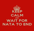 KEEP CALM AND WAIT FOR NATA TO END - Personalised Poster large