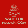KEEP CALM AND WAIT FOR NAUKRI.COM - Personalised Poster large