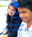 KEEP CALM And Wait For November 29 - Personalised Poster large