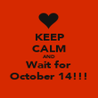 KEEP CALM AND Wait for October 14!!! - Personalised Poster large