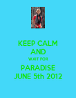 KEEP CALM AND WAIT FOR PARADISE JUNE 5th 2012 - Personalised Poster large