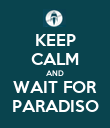KEEP CALM AND WAIT FOR PARADISO - Personalised Poster large