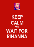 KEEP CALM AND WAIT FOR RIHANNA - Personalised Poster large