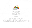 KEEP CALM AND WAIT FOR SANSALVADOR114 - Personalised Poster large