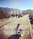 KEEP CALM AND WAIT FOR SEASON 3 - Personalised Poster large