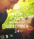 KEEP CALM, AND WAIT FOR SEPTEMBER 24 - Personalised Poster large