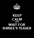 KEEP CALM AND WAIT FOR SHINEE'S TEASER - Personalised Poster large