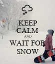 KEEP CALM AND WAIT FOR SNOW - Personalised Poster large