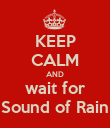 KEEP CALM AND wait for Sound of Rain - Personalised Poster large