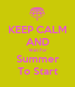 KEEP CALM AND Wait For Summer To Start - Personalised Poster large
