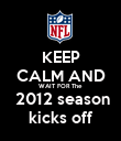 KEEP CALM AND WAIT FOR The  2012 season  kicks off  - Personalised Poster large