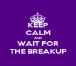 KEEP CALM AND WAIT FOR THE BREAKUP - Personalised Poster large
