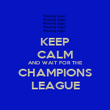 KEEP CALM AND WAIT FOR THE CHAMPIONS LEAGUE - Personalised Poster large