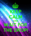 KEEP CALM AND WAIT FOR THE DROP! - Personalised Poster large