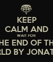 KEEP CALM AND WAIT FOR  THE END OF THE WORLD BY JONATHAN - Personalised Poster large