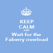 KEEP CALM AND Wait for the Faberry overload - Personalised Poster large
