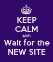 KEEP CALM AND Wait for the NEW SITE - Personalised Poster large