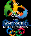 KEEP CALM AND WAIT FOR THE NEXT OLYMPICS - Personalised Poster large