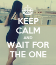 KEEP CALM AND WAIT FOR THE ONE - Personalised Poster large