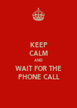 KEEP CALM AND WAIT FOR THE PHONE CALL - Personalised Poster large