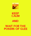 KEEP CALM AND WAIT FOR THE POSERS OF GLEE - Personalised Poster large